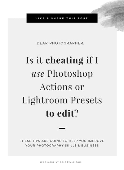 Is it cheating if I use Photoshop Actions or Lightroom Presets?  We got the tea right here!