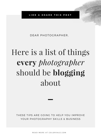 Here is a list of things that every photographer should be blogging about