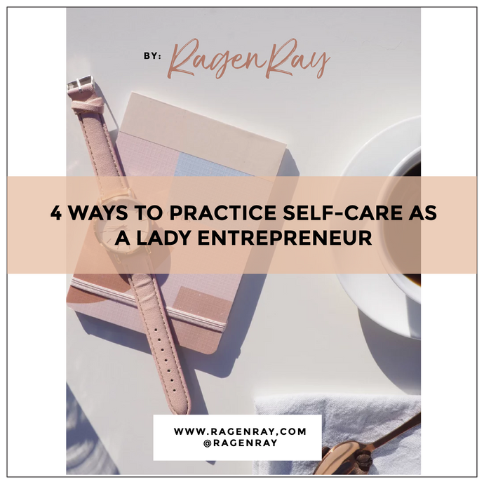 4 Ways To Practice Self-Care As a Lady Entrepreneur