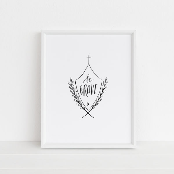 Be Brave Shield | Art Print