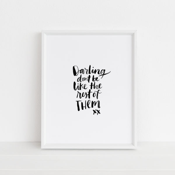 Darling, Don't Be Like The Rest Of Them | Art Print