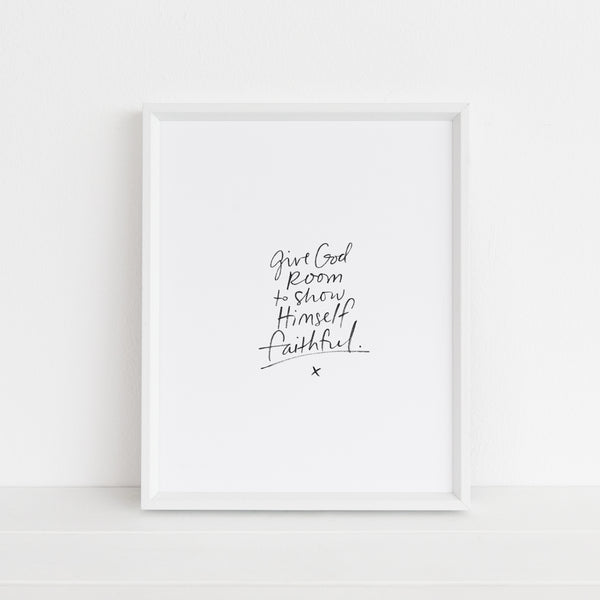 Give God Room to Show Himself Faithful | Art Print
