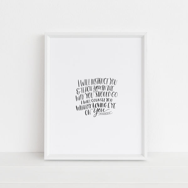 I Will Instruct You and Teach You | Art Print