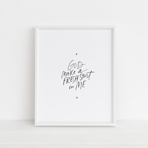 Make a Fresh Start in Me | Art Print