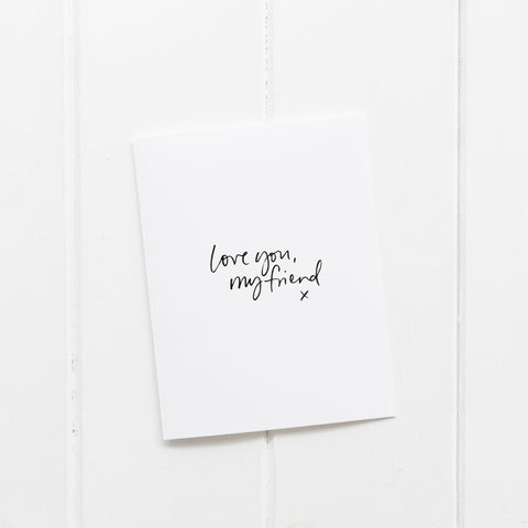 Love You, My Friend | Greeting Card