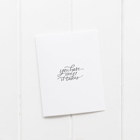You Have What it Takes | Greeting Card