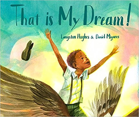 "That Is My Dream!: A picture book of Langston Hughes's ""Dream Variation"""