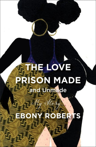 The Love Prison Made and Unmade: My Story