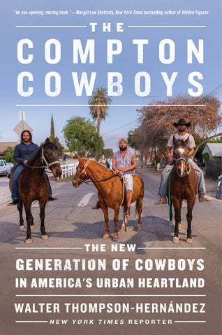 The Compton Cowboy : The New Generation of Cowboys in America's Urban Heartland