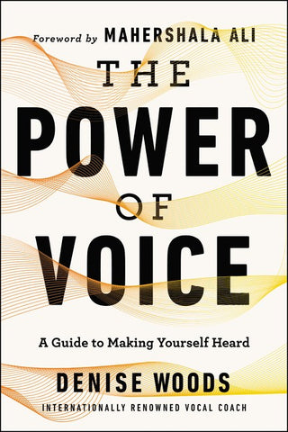 The Power of Voice : A Guide to Making Yourself Heard