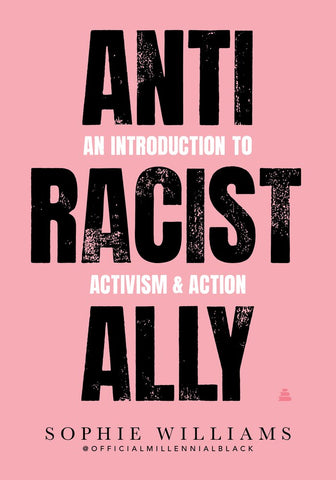 Anti-Racist Ally : An Introduction to Activism and Action