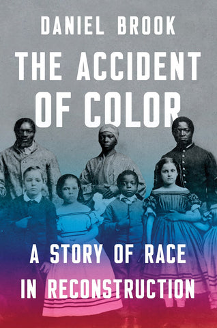 The Accident of Color: A Story of Race in Reconstruction