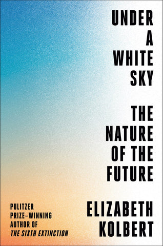 Under a White Sky : The Nature of the Future