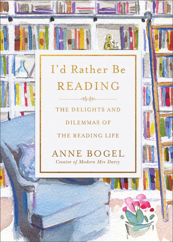 I'd Rather Be Reading: The Delights and Dilemmas of the Reading Life