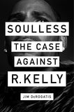 Soulless: The Case Against R. Kelly