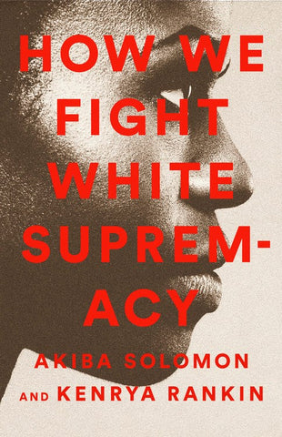 How We Fight White Supremacy: A Field Guide to Black
