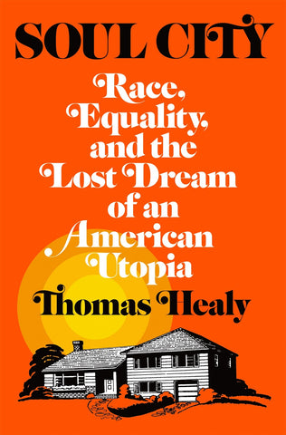 Soul City : Race, Equality, and the Lost Dream of an American Utopia