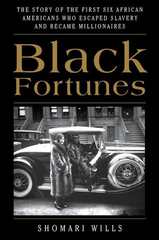 Black Fortunes: The Story of the First Six African Americans Who Escaped Slavery