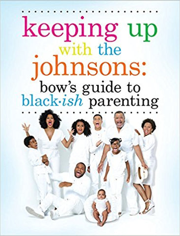 Keeping Up with the Johnsons: Bow's Guide to Black-Ish Parenting