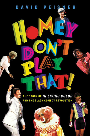 Homey Don't Play That!: The Story of In Living Color and the Black Comedy Revolution