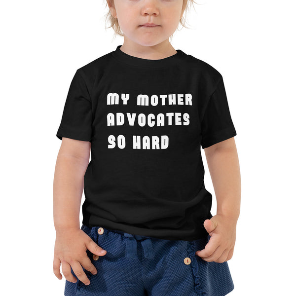 My Mother Advocates So Hard Toddler Tee - The Rollie Pollie