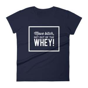 Move bitch, get out of the whey! tee, narrow cut