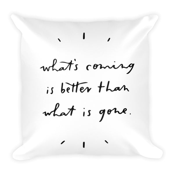 What's Coming is Better Pillow
