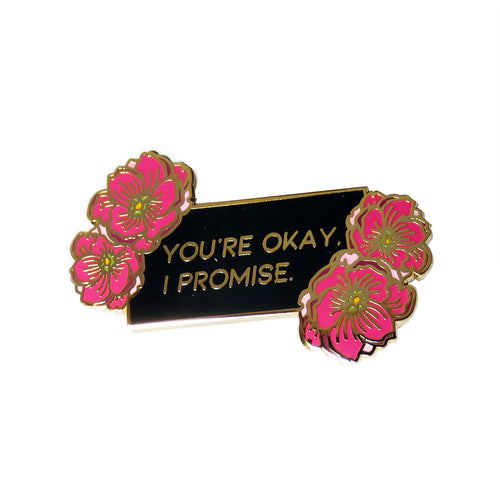You're Okay, I Promise Hard Enamel Pin - Gold Crow Co.
