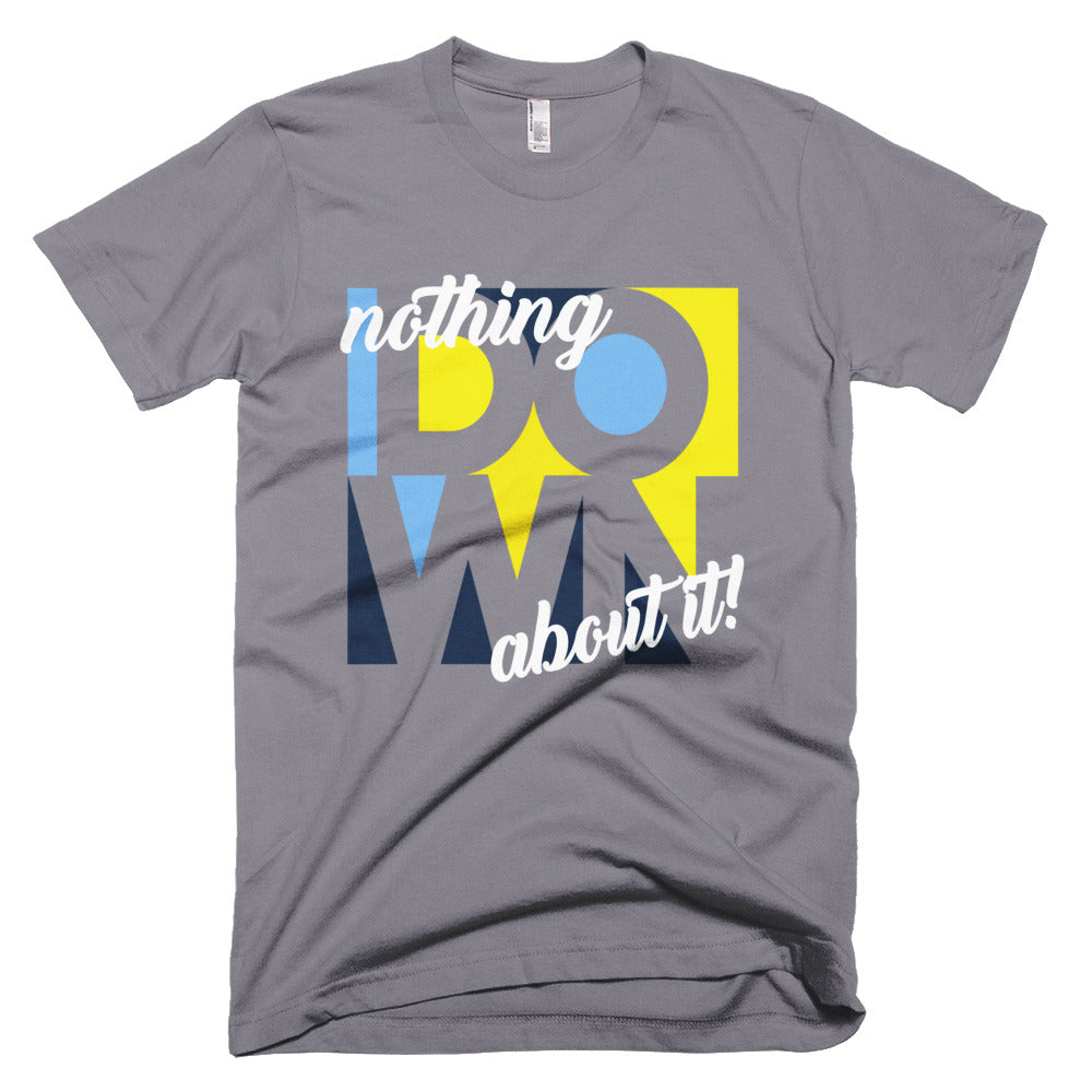 Nothing Down About It - Men's T-shirt