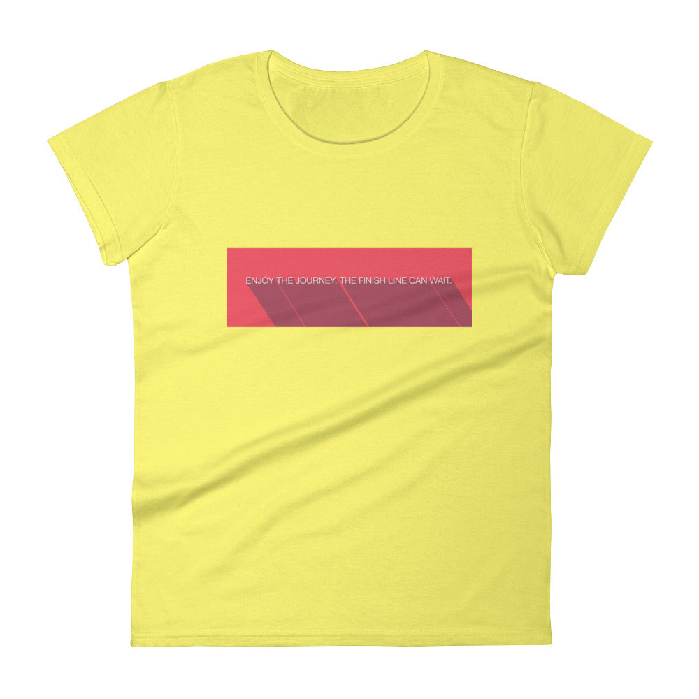 Enjoy The Journey. The finish line can wait. -  Women's T-shirt