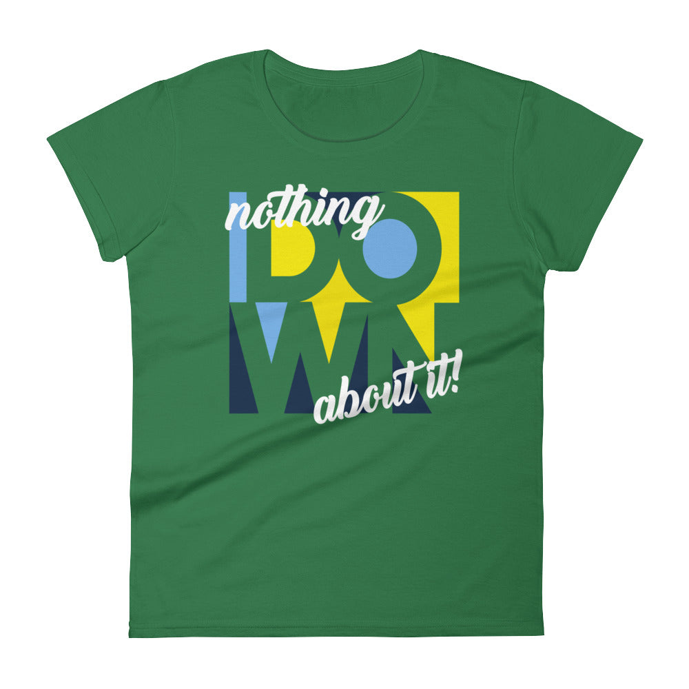 Nothing Down About It - Women's T-shirt