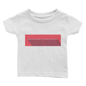 Enjoy The Journey. The finish line can wait. - Infant Tee