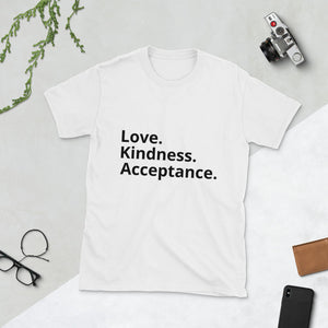 Love. Kindness. Acceptance. Unisex T-Shirt