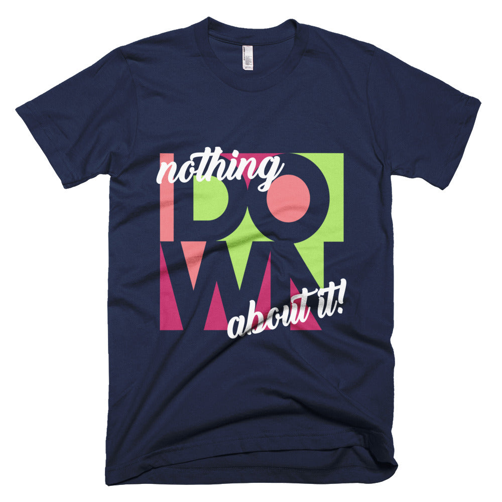 Nothing Down About It Pink - Unisex T-Shirt