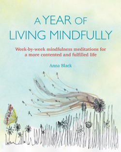 A Year of Living Mindfully by Anna Black