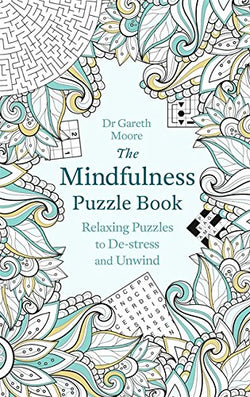 The Mindfulness Puzzle Book: Relaxing Puzzles to De-stress and Unwind by Dr Gareth Moore