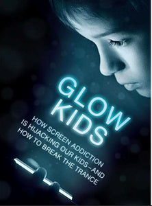 Wondering if Your Child is Digitally Addicted? Glow Kids Has Answers Book Tech Wellness