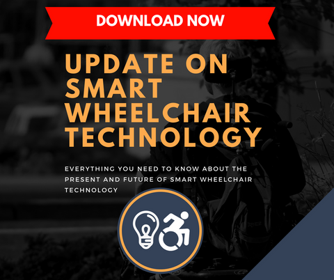 Click on the image to receive a free download of our Smart Wheelchair E-Book. Update on smart wheelchairs, self-driving wheelchairs, wheelchair collision avoidance