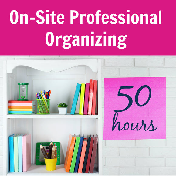 50 Hours On-Site Professional Organizing