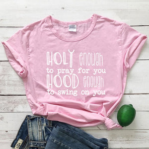 Holy Enough To Pray For You Hood Enough To Swing On You T-shirt