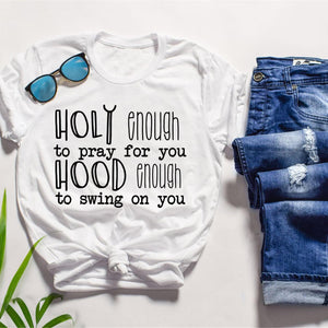 Holy enough to pray for you hood enough to swing on you t shirt