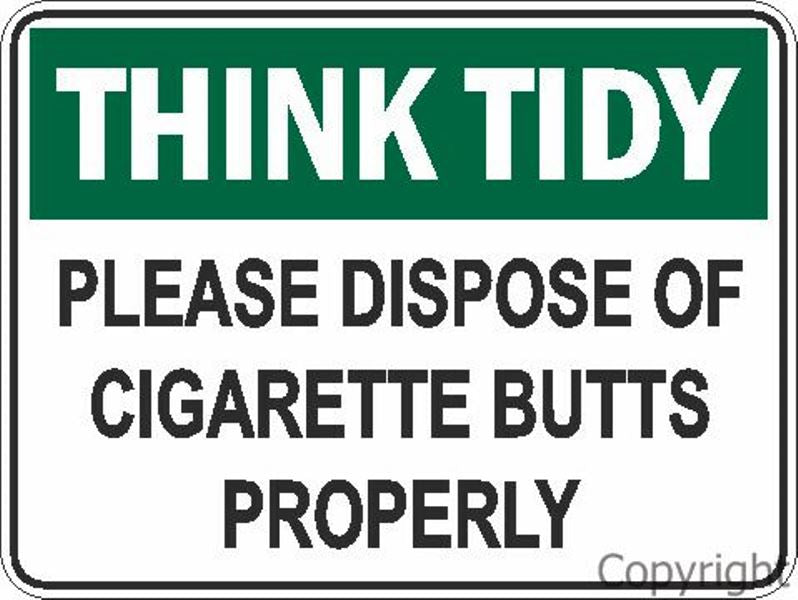 Think Tidy Please Dispose Of Cigarette Butts Properly Sign