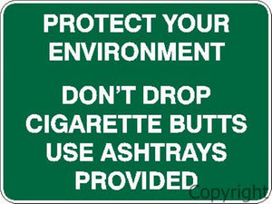 Protect Your Environment Don't Drop Cigarette Butts etc. Sign