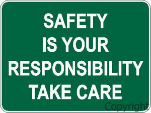 Safety Is Your Responsibility Take Care Sign