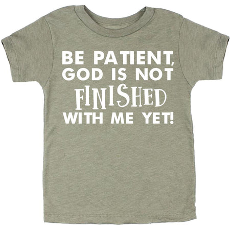 Faith Baby Christian Tees - Be Patient God Is Not Finished With Me yet! - Christian Toddler Tshirt