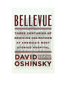 Bellevue: Three Centuries of Medicine and Mayhem at America's Most Storied Hospital by David Oshinsky - eBook, ePub, Mobi, PDF (Fast instant delivery)