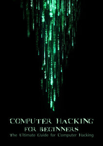 Computer Hacking For Beginners: The Ultimate Guide for Computer Hacking - eBook, PDF (Fast Instant Delivery)
