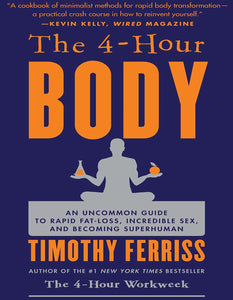 The 4 Hour Body: An Uncommon Guide to Rapid Fat Loss, Incredible Sex and Becoming Superhuman - eBook, ePUB, Mobi, PDF (Fast instant delivery)