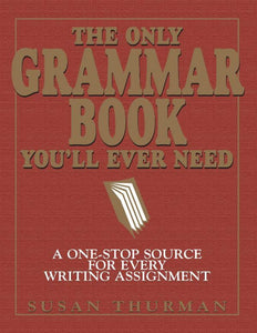 The Only Grammar Book You'll Ever Need: A One-Stop Source for Every Writing Assignment - eBook, (Phone, Tablet, Computer) Fast Instant delivery