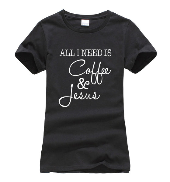 Women Funny All I Need Is Coffee and Jesus t-shirt 2018 new print short sleeve o-neck tees femme harajuku fashion hip-hop tops